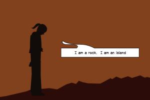 I am a rock. I am an island.