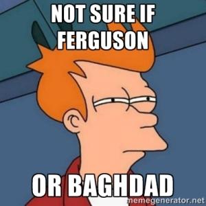 ferguson-or-baghdad